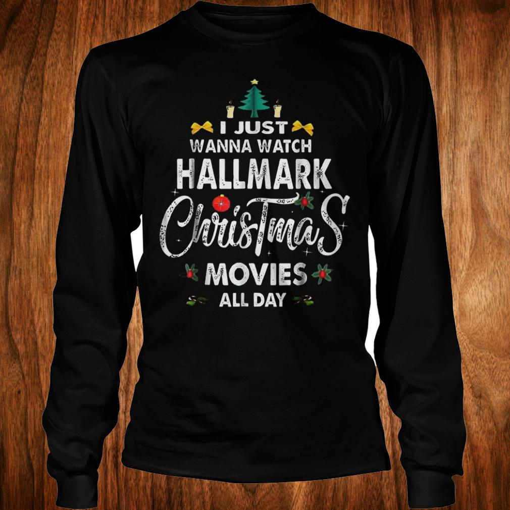 Original I just wanna watch Hallmark Christmas movies all day Shirt Longsleeve Tee Unisex