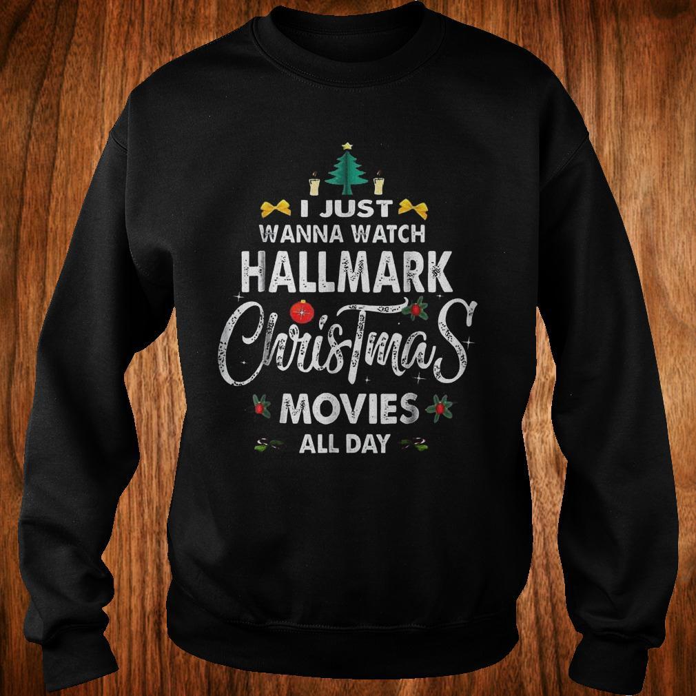 Original I just wanna watch Hallmark Christmas movies all day Shirt Sweatshirt Unisex