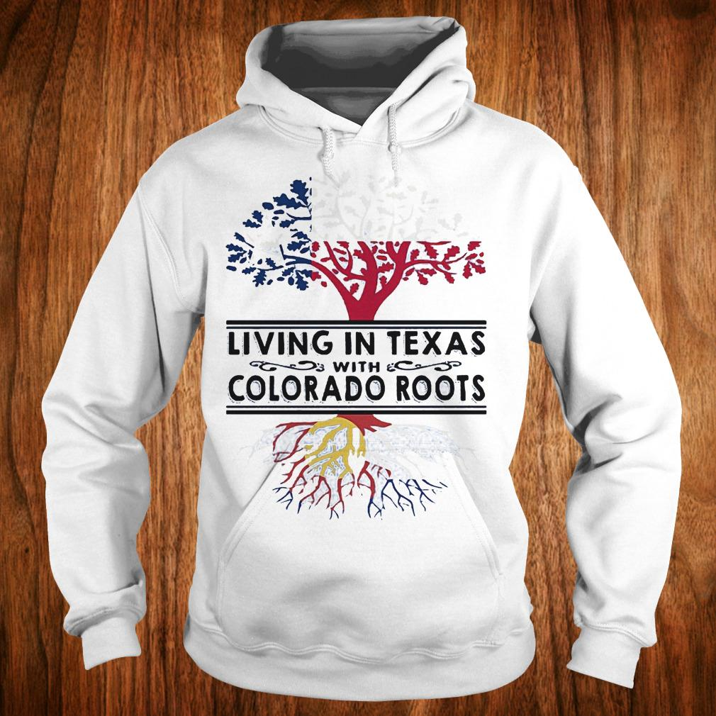 Premium Living in texas with Colorado roots Shirt Hoodie