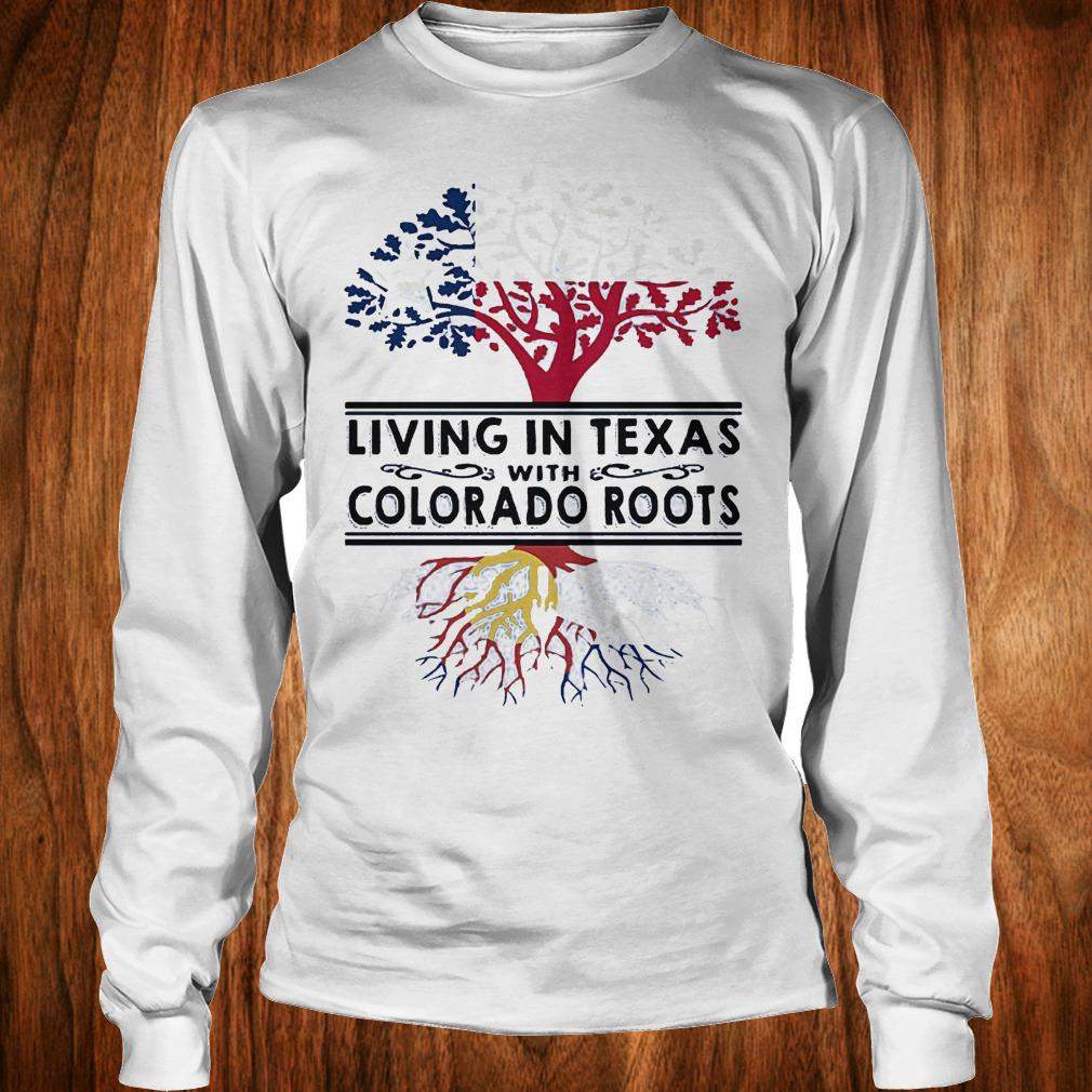 Premium Living in texas with Colorado roots Shirt Longsleeve Tee Unisex