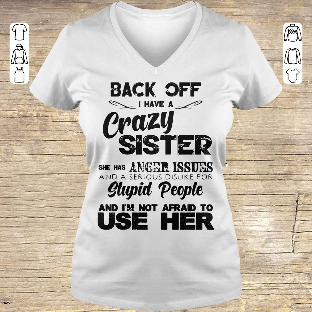 Awesome Back off I have a crazy sister she has Anger issues shirt sweatshirt Ladies V-Neck