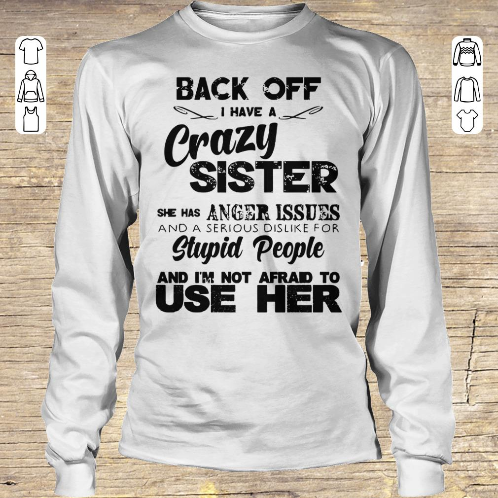 Awesome Back off I have a crazy sister she has Anger issues shirt sweatshirt Longsleeve Tee Unisex