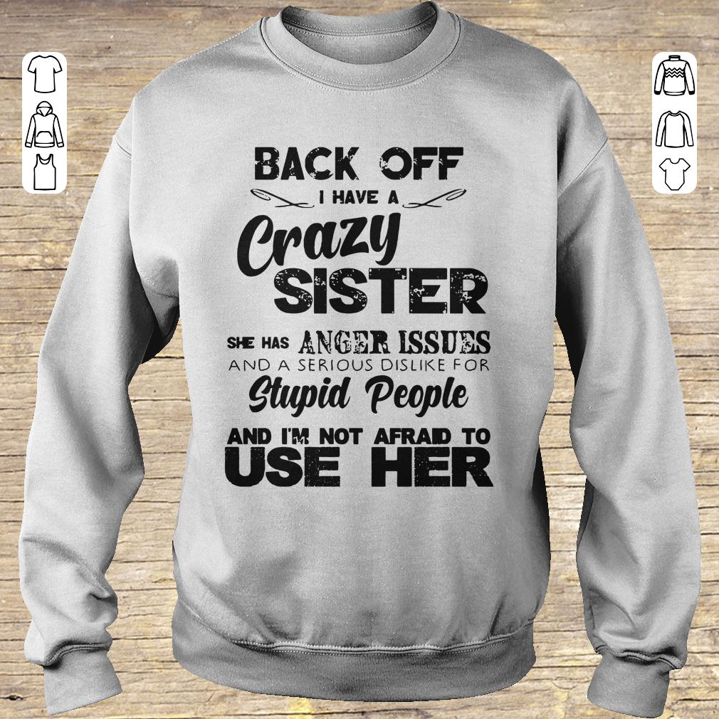 Awesome Back Off I Have A Crazy Sister She Has Anger Issues Shirt Sweatshirt Sweatshirt Unisex.jpg