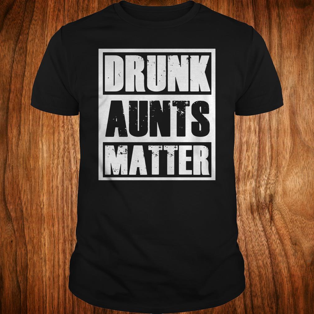 Official Drunk Aunts Matter shirt