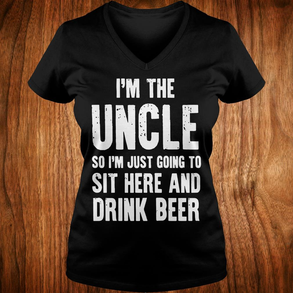 The best I'm the uncle so I'm just going to sit here and drink beer shirt Ladies V-Neck