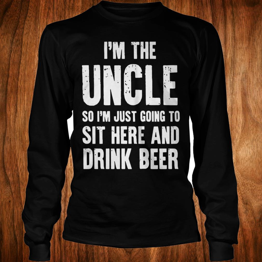 The best I'm the uncle so I'm just going to sit here and drink beer shirt Longsleeve Tee Unisex