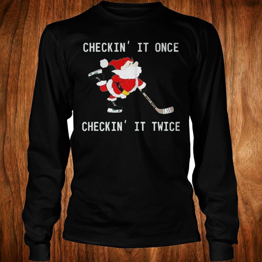 Top Checkin It Once Checkin It Twice Hockey Santa shirt Longsleeve Tee Unisex