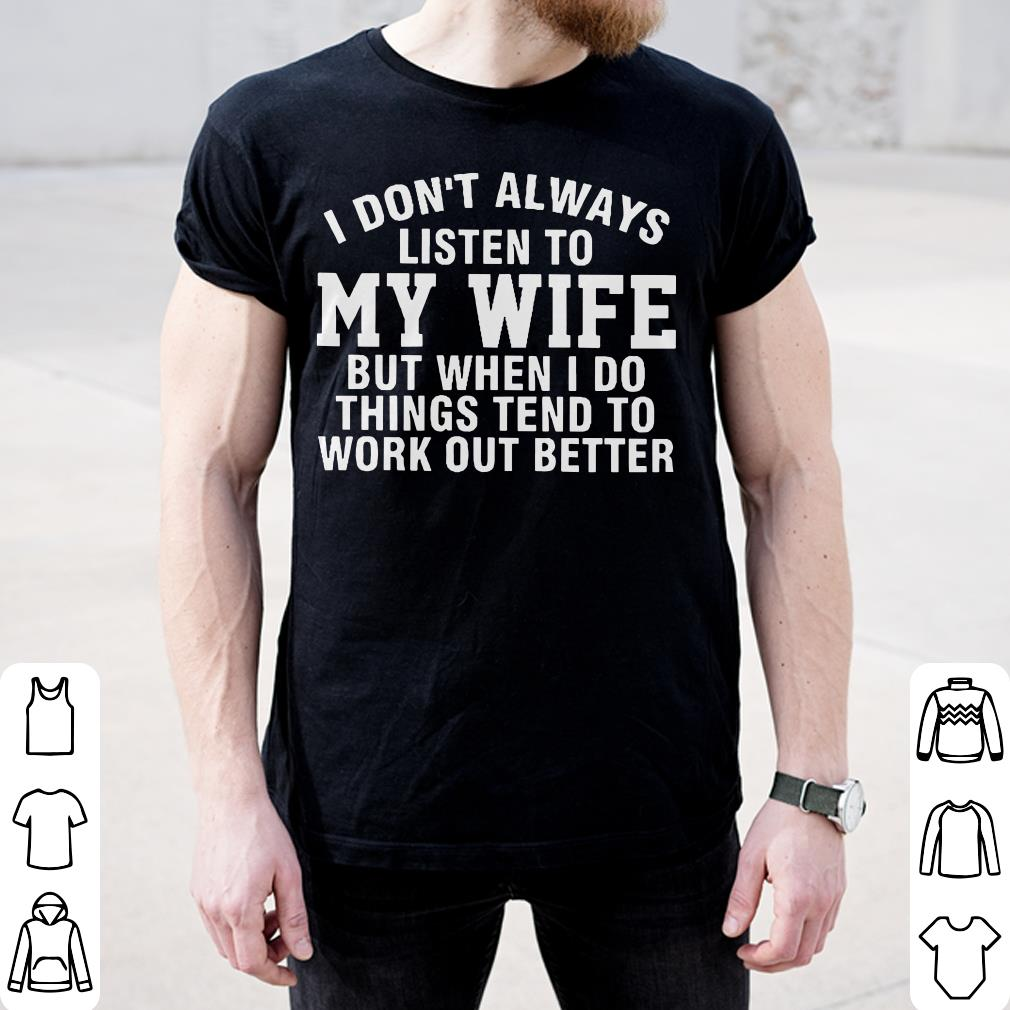 I Don T Always Listen To My Wife But When I Do Things Tend To Work Out Better Shirt 2 2 1.jpg