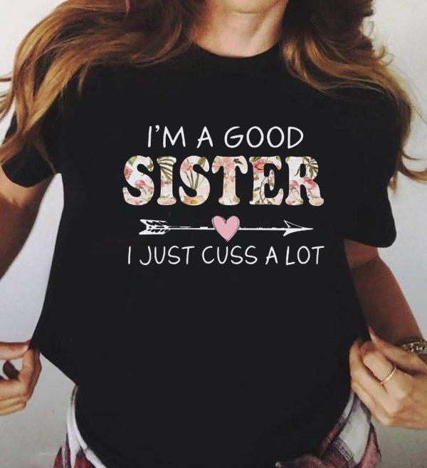 I M A Good Sister I Just Cuss A Lot Shirt 3 1.jpg
