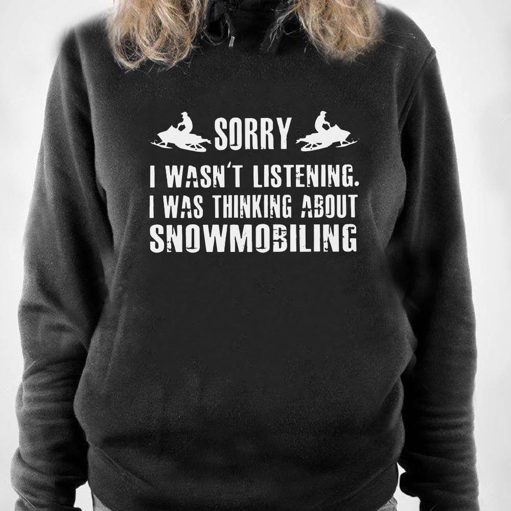 https://1stshirts.net/tee/2018/12/Sorry-I-wasn-t-listening-I-was-thinking-about-Snowmobiling-shirt_4.jpg