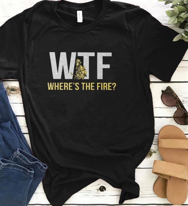 Where S The Fire Wtf Shirt 1 1.jpg