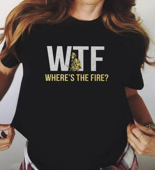 Where S The Fire Wtf Shirt 3 1.jpg