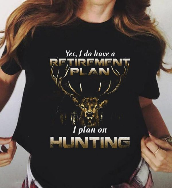 Yes I Do Have A Retirement Plan I Plan On Hunting Shirt 3 1.jpg