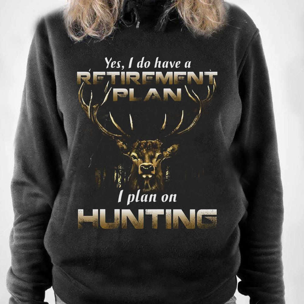 https://1stshirts.net/tee/2018/12/Yes-I-do-have-a-retirement-plan-I-plan-on-Hunting-shirt_4.jpg