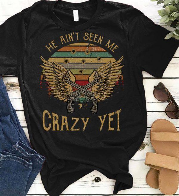 He Ain T Seen Me Crazy Yet Shirt 1 1.jpg