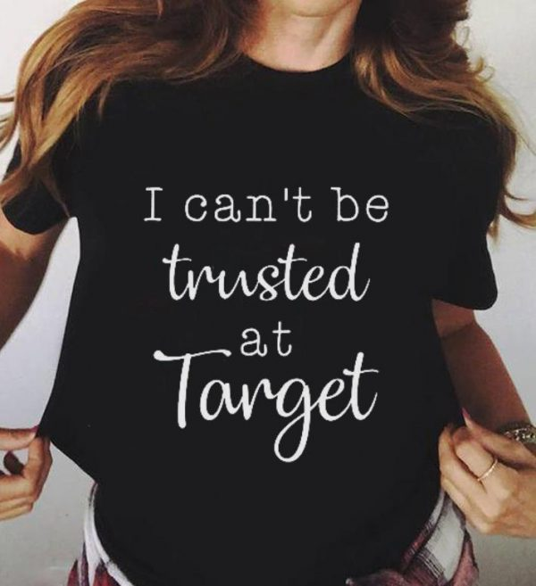 I Can T Be Trusted At Target Shirt 3 1.jpg