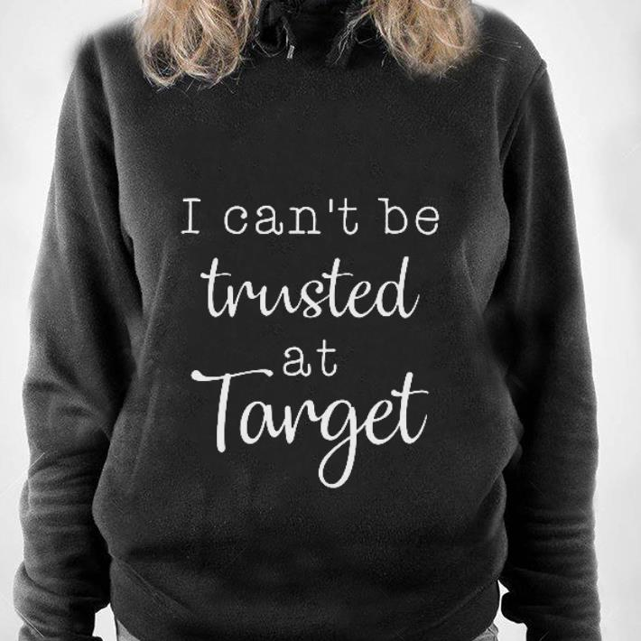 https://1stshirts.net/tee/2019/01/I-can-t-be-trusted-at-target-shirt_4.jpg