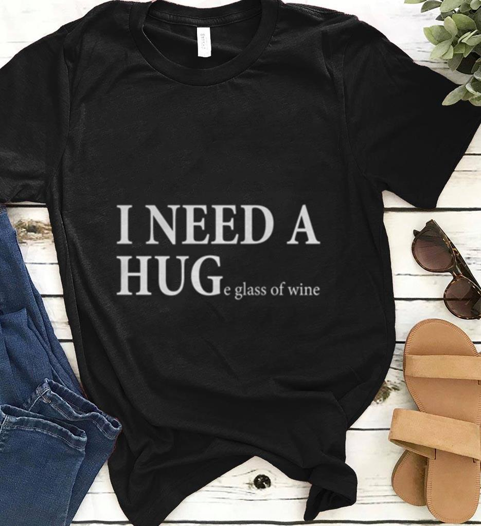 I Need A Huge Glass Of Wine Shirt 1 1.jpg