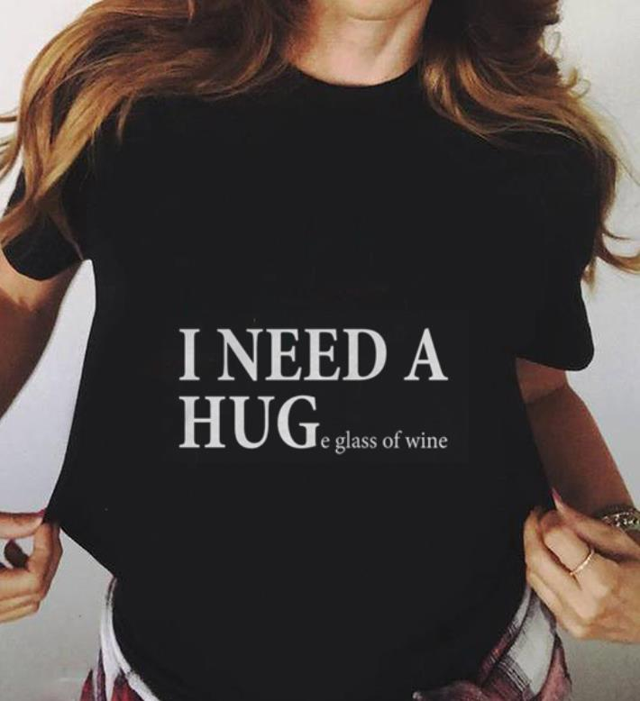 I Need A Huge Glass Of Wine Shirt 3 1.jpg