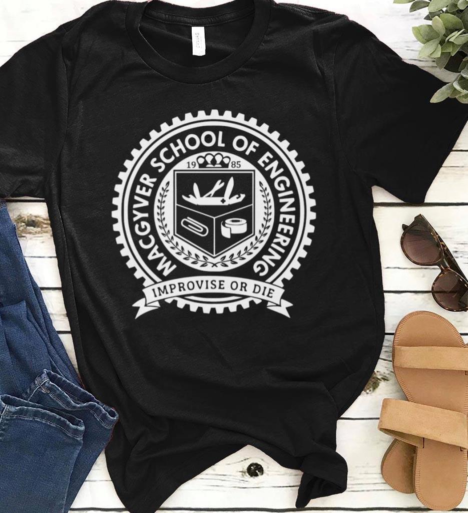 Improvise Or Die Macgyver School Of Engineering Shirt 1 1 1.jpg