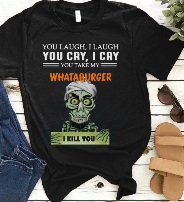 Whataburger I Kill You Jeff Dunham Shirt 1 1.jpg