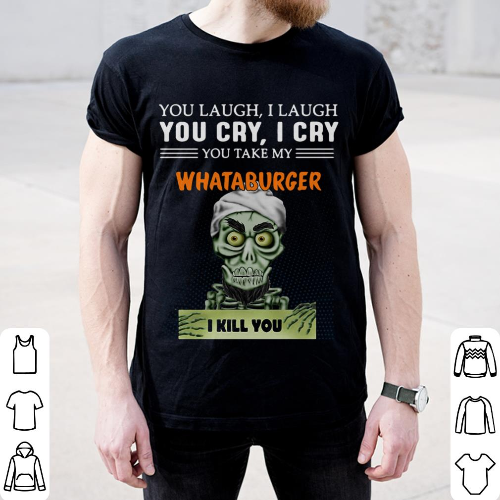 Whataburger I Kill You Jeff Dunham Shirt 2 1.jpg