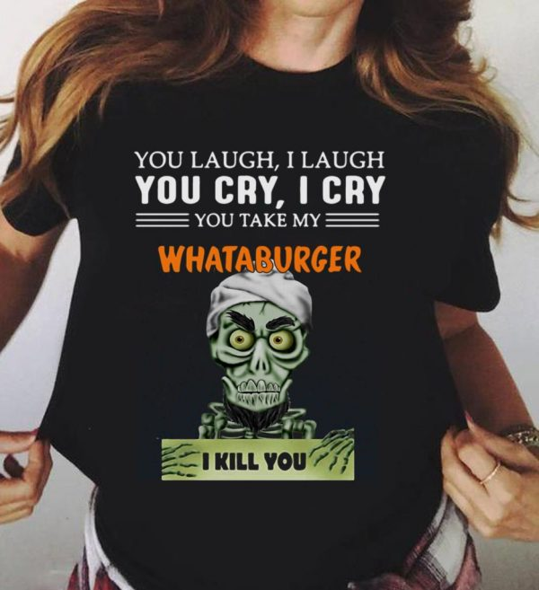 Whataburger I Kill You Jeff Dunham Shirt 3 1.jpg