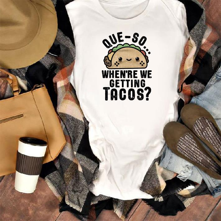 When Re We Getting Tacos Shirt 1 1.jpg