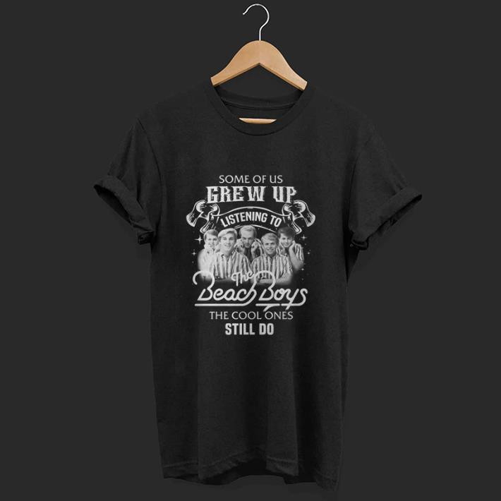 Some Of Us Grew Up Listening To The Beach Boys The Cool Ones Still Do Shirt 1 1.jpg