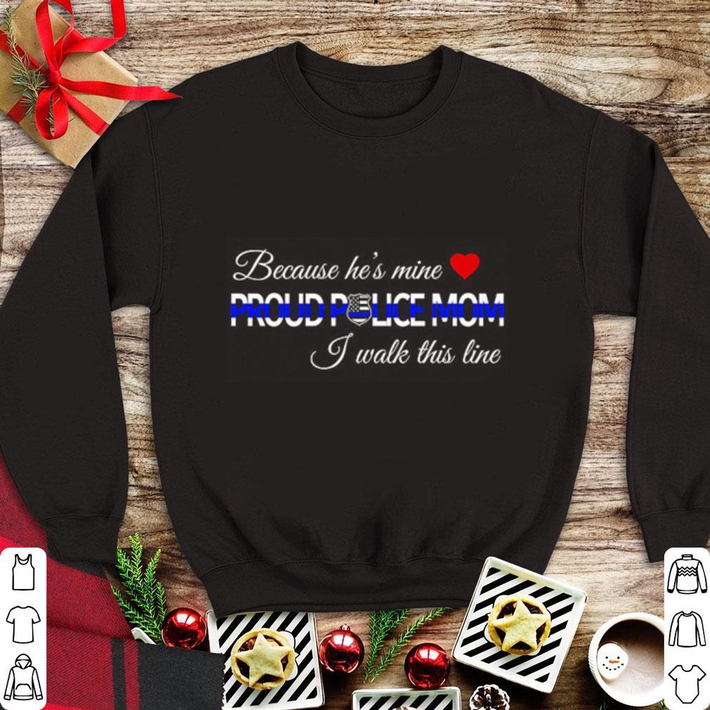 Because He S Mine Proud Police Mom I Walk This Line Shirt 1 1.jpg