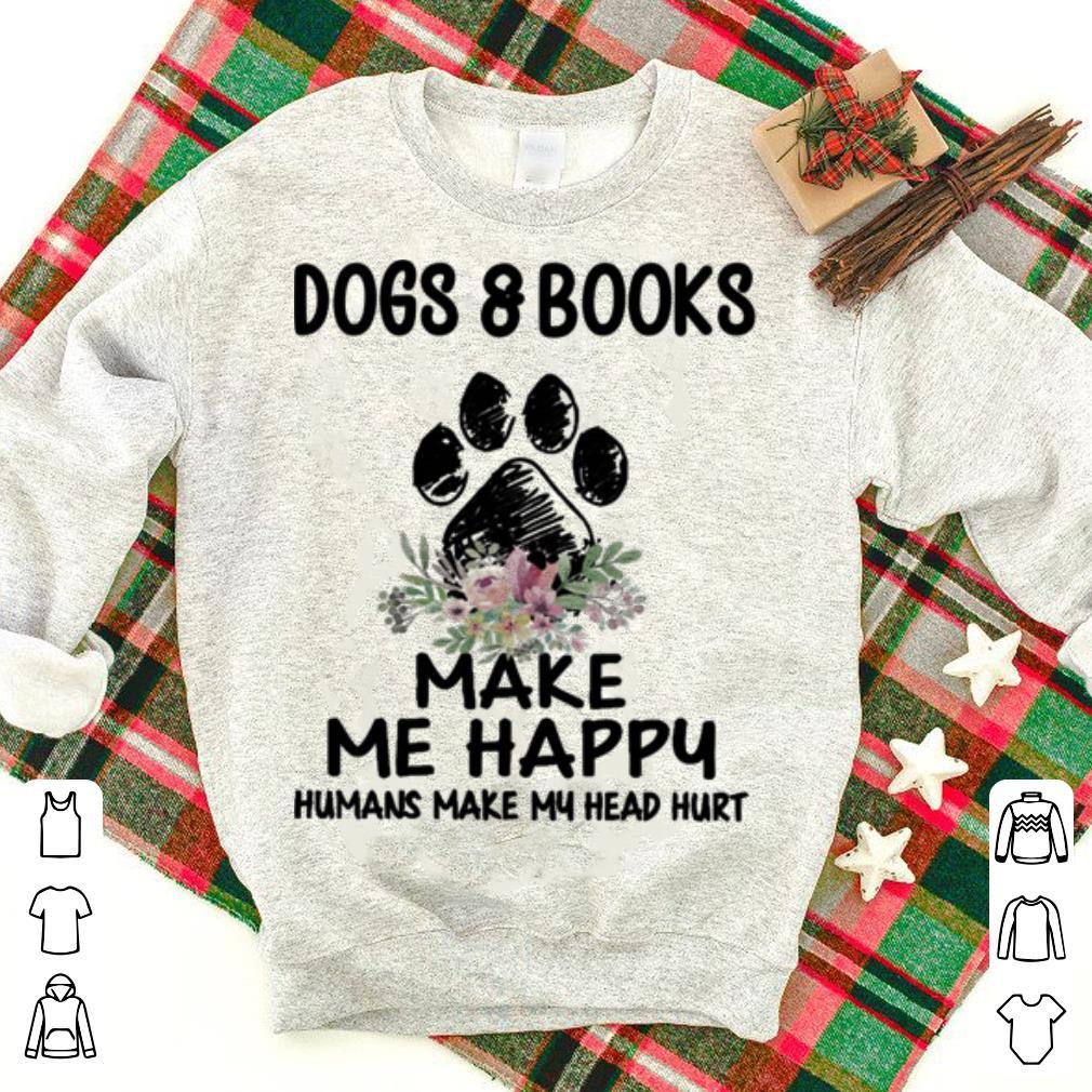 Dogs Books Paw Make Me Happy Humans Make My Head Hurt Shirt 1 1.jpg