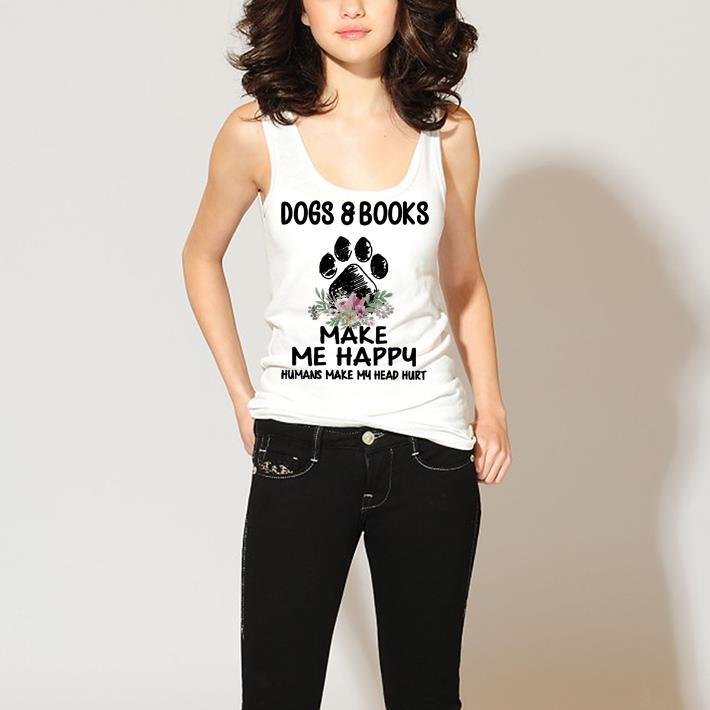 Dogs Books Paw Make Me Happy Humans Make My Head Hurt Shirt 3 1.jpg