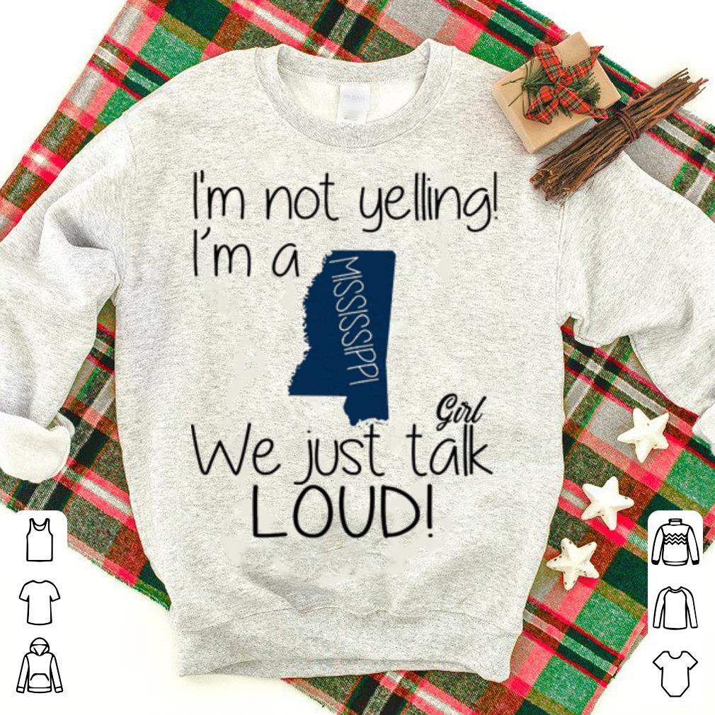 I M Not Yelling I M A Mississippi Girl We Just Talk Loud Shirt 1 1.jpg