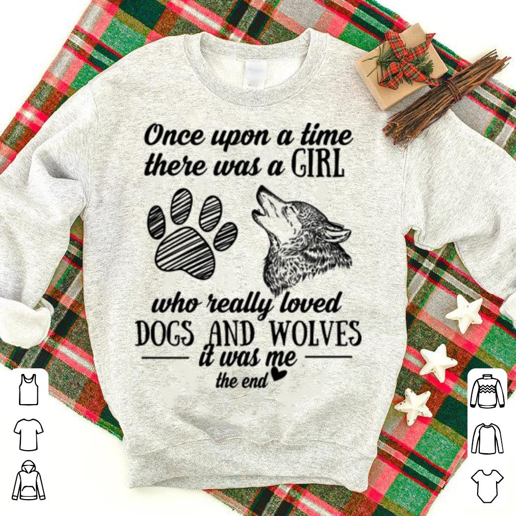 Once Upon A Time There Was A Girl Who Really Loved Paw Dogs And Wolves Shirt 1 1.jpg