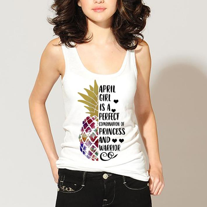 Pineapple April Girl Is A Perfect Combination Of Princess Warrior Shirt 3 1.jpg