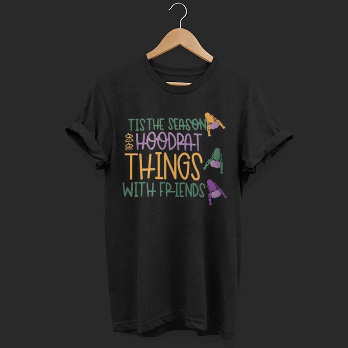Tis The Season To Do Hoodrat Things With Friends Shirt 1 1.jpg