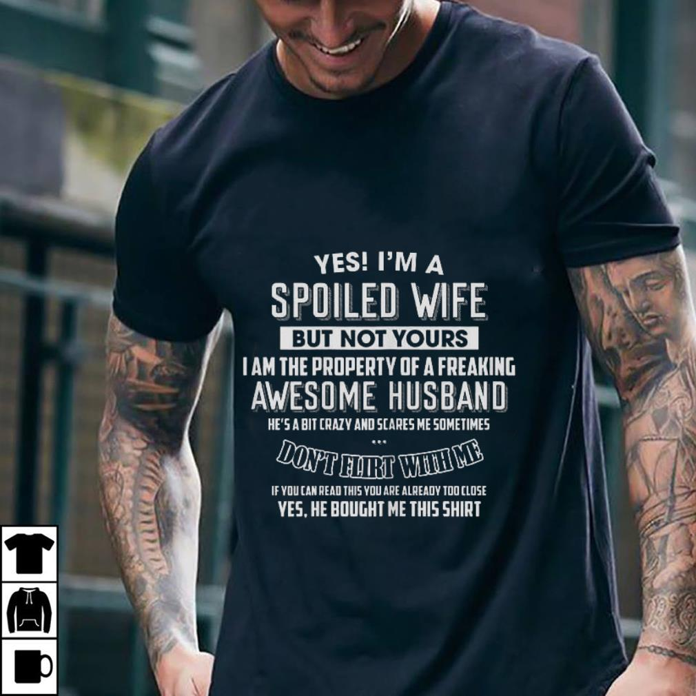 Yes I M A Spoiled Wife But Not Yours Awesome Husband Shirt 2 1.jpg