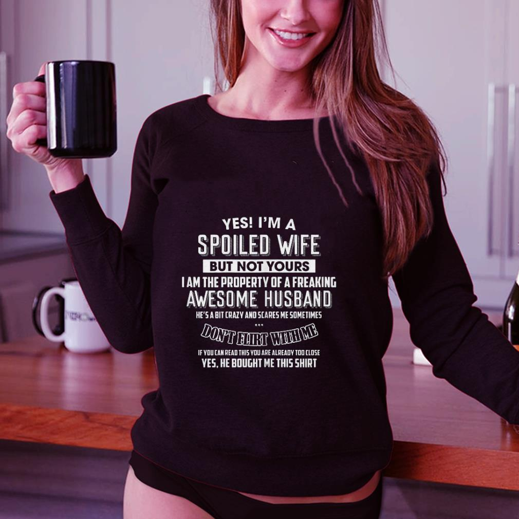 Yes I M A Spoiled Wife But Not Yours Awesome Husband Shirt 3 1.jpg
