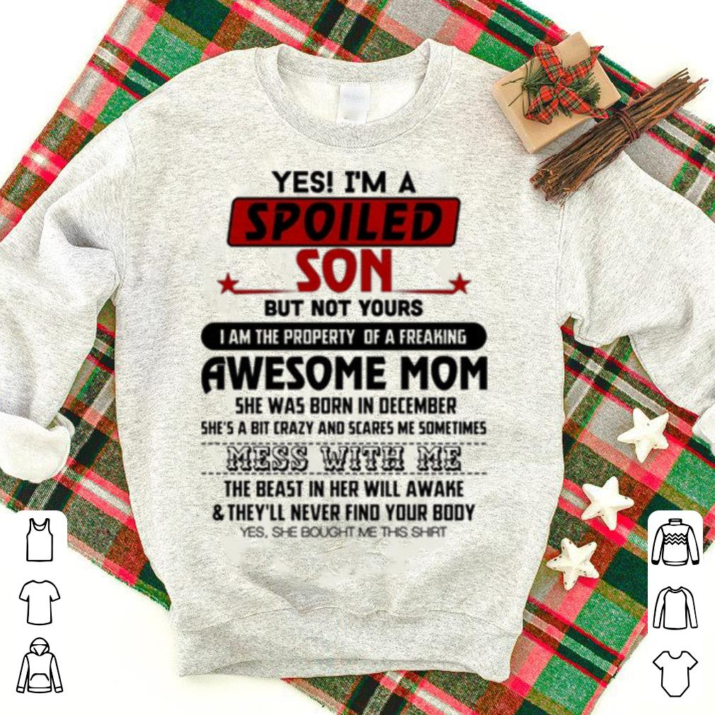 Yes I Am A Spoiled Son But Not Your Awesome Mom She Was Born In December Shirt 1 1.jpg