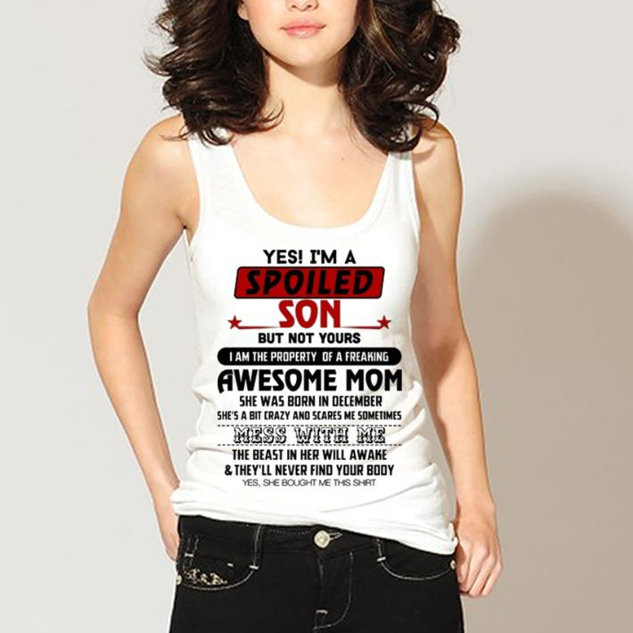 Yes I Am A Spoiled Son But Not Your Awesome Mom She Was Born In December Shirt 3 1.jpg