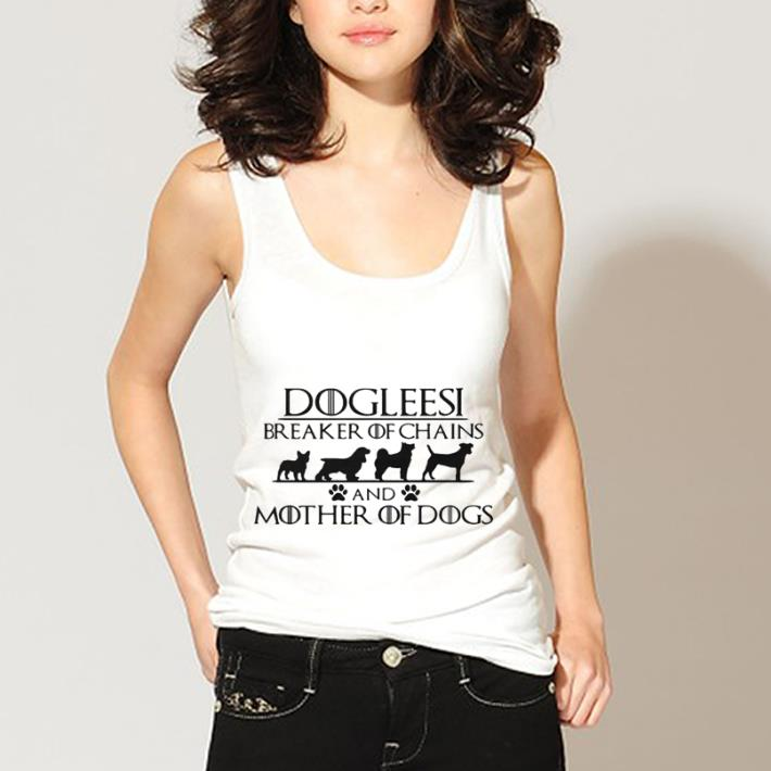 Dogleesi Breaker Of Chains And Mother Of Dogs Game Of Thrones Shirt 3 1.jpg