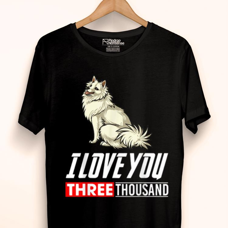 American Eskimo Dog I Love You 3000 shirt