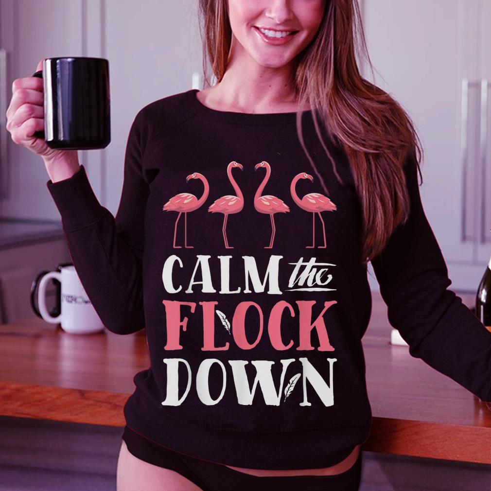 Awesome Calm The Flock Down Pink Flamingo Shirt 3 1.jpg