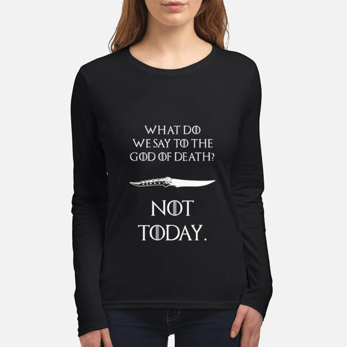 Awesome What Do We Say To The God Of Death Not Today Catspaw Blade Got Shirt 3 1.jpg