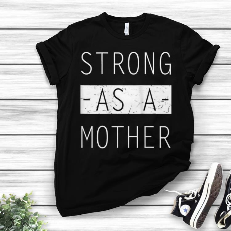 Best Price Mom Day Strong as a Mother shirt