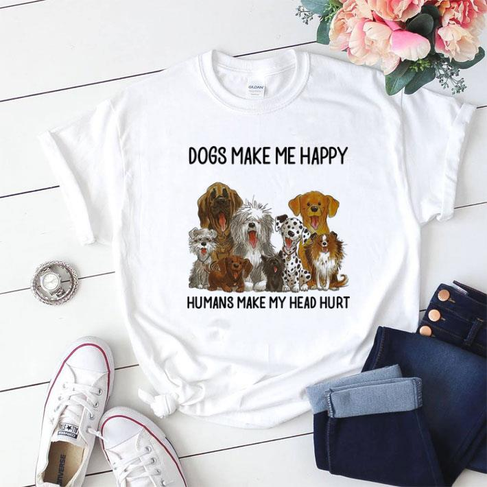 Dogs Make Me Happy Humans Make My Head Hurt Shirt 1 1.jpg