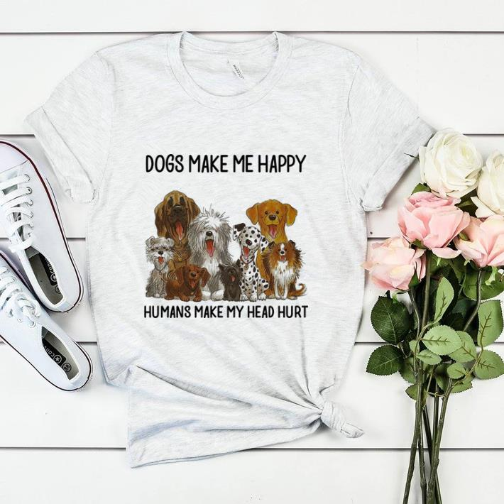 Dogs Make Me Happy Humans Make My Head Hurt Shirt 2 1.jpg