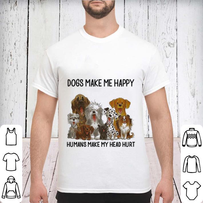 Dogs Make Me Happy Humans Make My Head Hurt Shirt 3 1.jpg