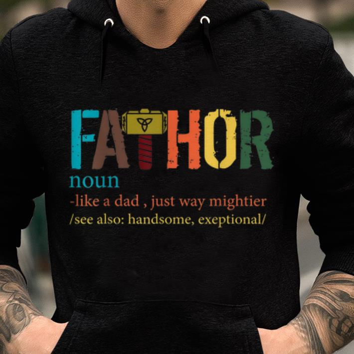 77503c8c Fa-Thor Mjolnir Like Dad Just Way Mightier Father Day shirt, hoodie ...