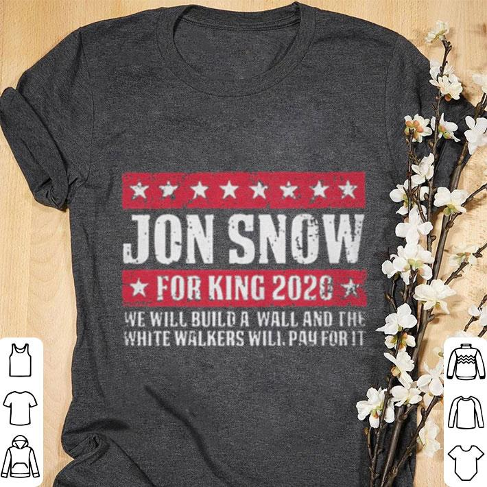 Funny Got Trump Jon Snow For King 2020 We Will Build A Wall And The White Walker Shirt 1 1.jpg